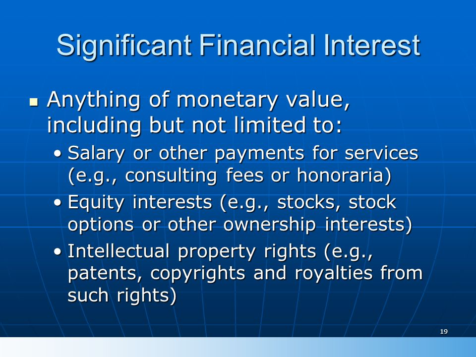 19 Significant Financial Interest Anything of monetary value, including but not limited to: Anything of monetary value, including but not limited to:
