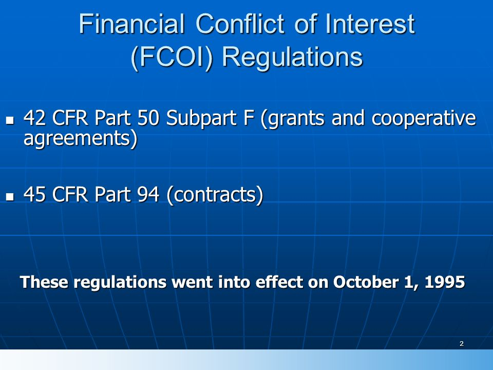 2 Financial Conflict of Interest (FCOI) Regulations 42 CFR Part 50 Subpart F (grants and cooperative agreements) 42 CFR Part 50 Subpart F (grants and
