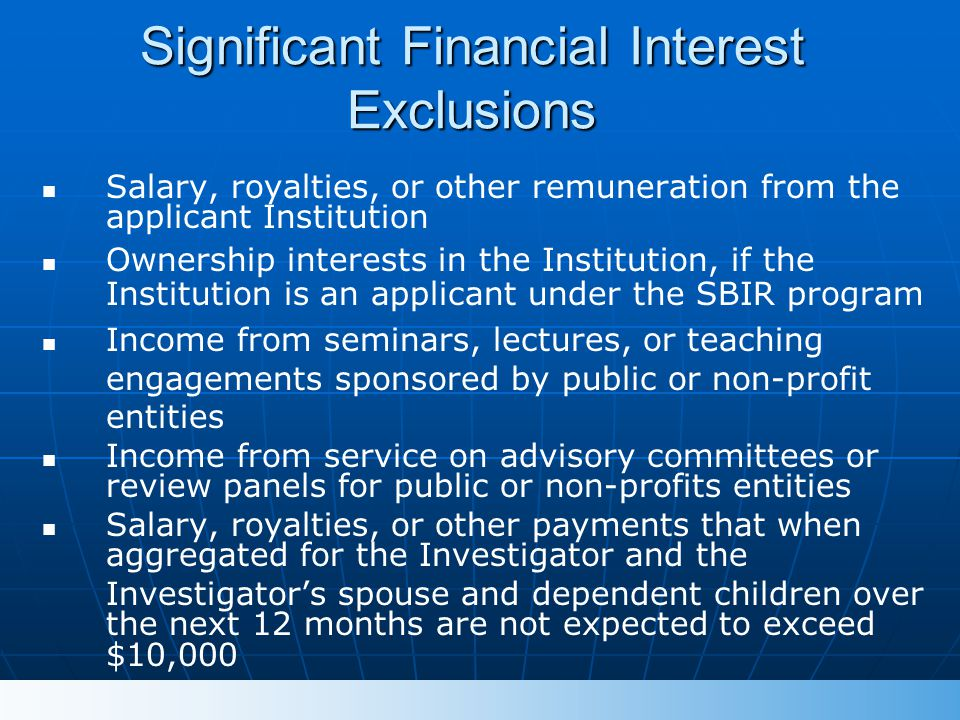 Salary, royalties, or other remuneration from the applicant Institution Ownership interests in the Institution, if the Institution is an applicant und