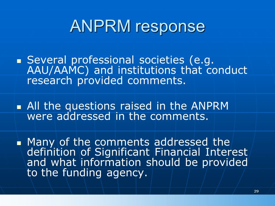 29 ANPRM response Several professional societies (e.g. AAU/AAMC) and institutions that conduct research provided comments. All the questions raised in