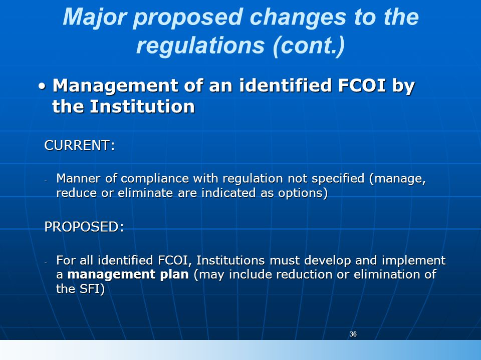 Major proposed changes to the regulations (cont.) Management of an identified FCOI by the InstitutionManagement of an identified FCOI by the Instituti