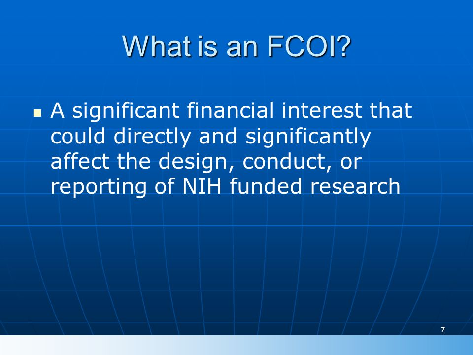 Major proposed changes to the regulations (cont.) Management of an identified FCOI by the Institution (cont.) Management of an identified FCOI by the Institution (cont.)CURRENT: -No requirement PROPOSED: −If FCOI is one that was not disclosed or reviewed in a timely manner, the Institution must also implement a mitigation plan which shall include review and determination as to whether any PHS-funded research conducted prior to identification and management of the FCOI was biased 38