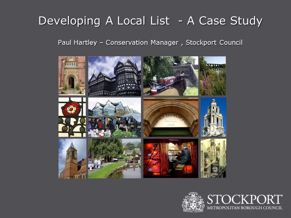 Developing A Local List - A Case Study Paul Hartley – Conservation Manager, Stockport Council