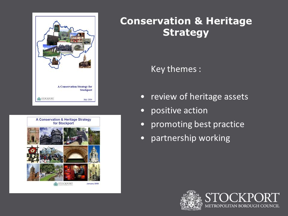 Conservation & Heritage Strategy Key themes : review of heritage assets positive action promoting best practice partnership working