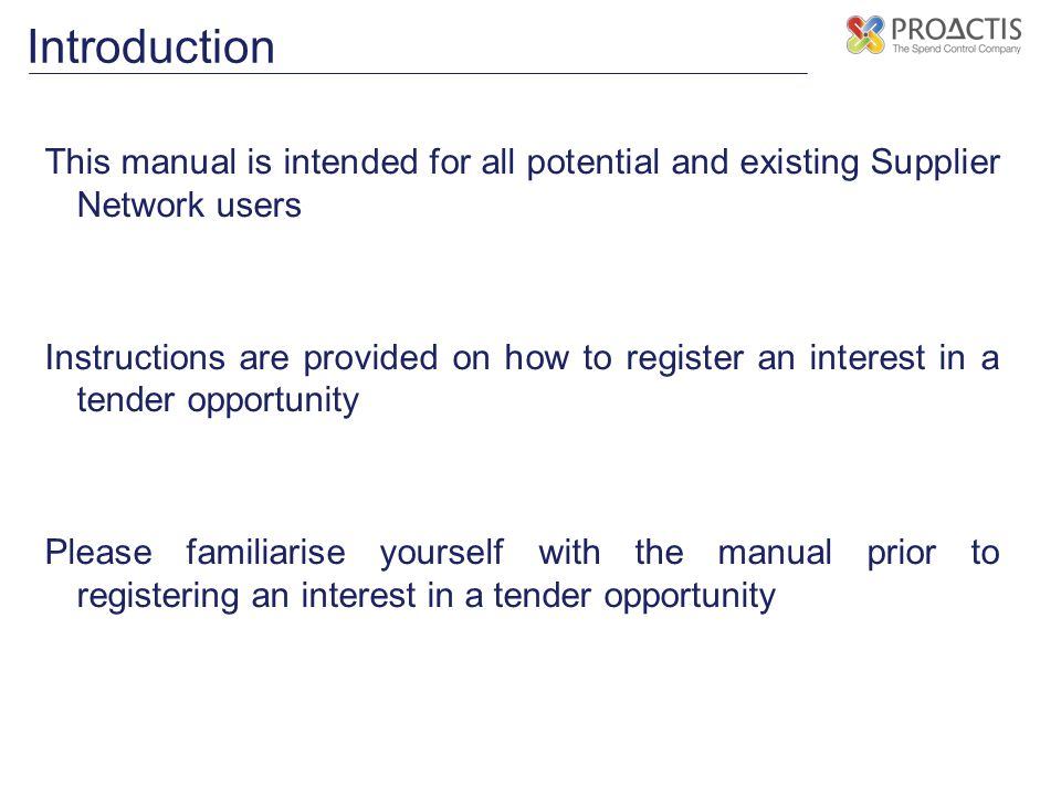 This manual is intended for all potential and existing Supplier Network users Instructions are provided on how to register an interest in a tender opp
