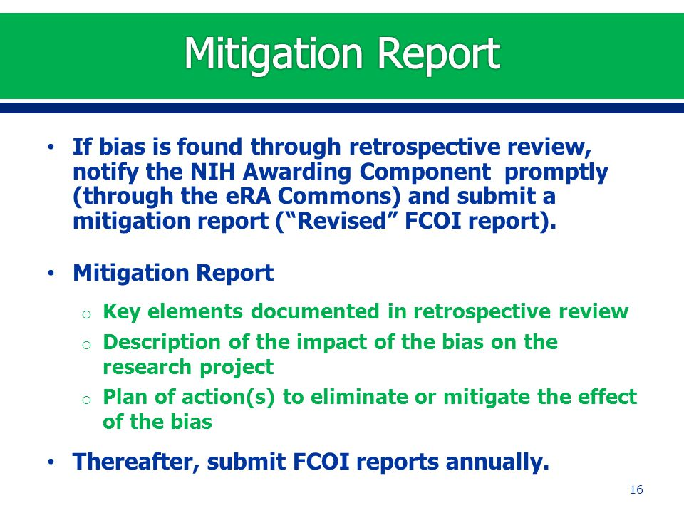 "If bias is found through retrospective review, notify the NIH Awarding Component promptly (through the eRA Commons) and submit a mitigation report (""R"