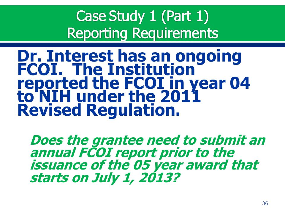 Dr. Interest has an ongoing FCOI. The Institution reported the FCOI in year 04 to NIH under the 2011 Revised Regulation. Does the grantee need to subm