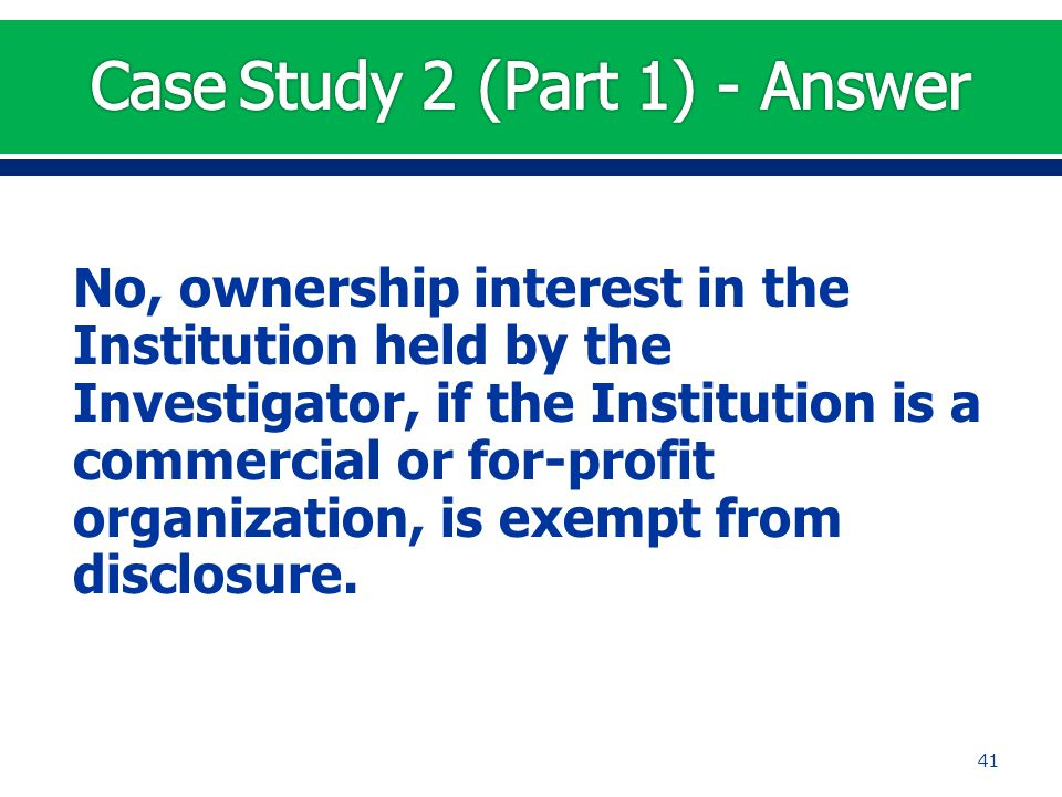 No, ownership interest in the Institution held by the Investigator, if the Institution is a commercial or for-profit organization, is exempt from disc