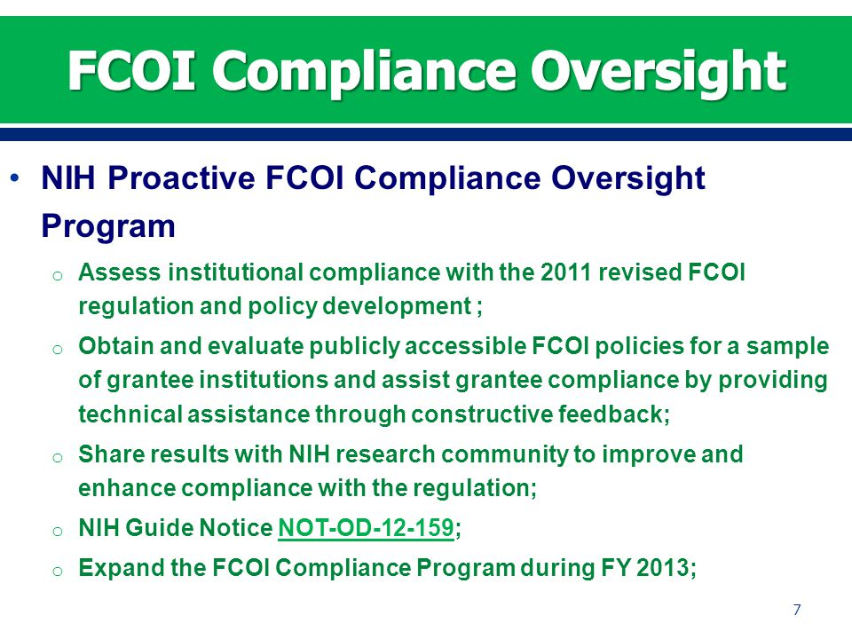 NIH Proactive FCOI Compliance Oversight Program o Assess institutional compliance with the 2011 revised FCOI regulation and policy development ; o Obt