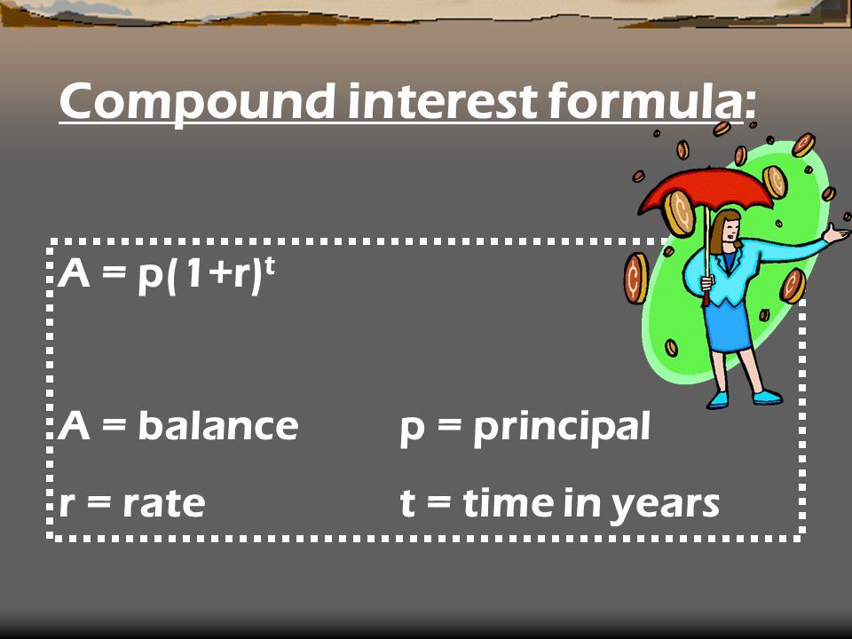 A = p(1+r) t A = balancep = principal r = ratet = time in years Compound interest formula: