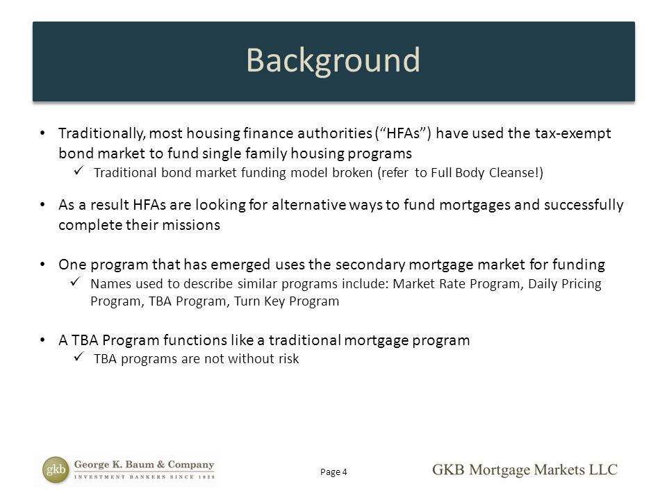 "Background Traditionally, most housing finance authorities (""HFAs"") have used the tax-exempt bond market to fund single family housing programs Tradit"