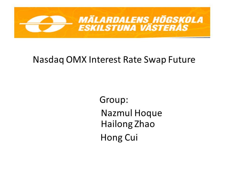 Nasdaq OMX Interest Rate Swap Future Group: Nazmul Hoque Hailong Zhao Hong Cui