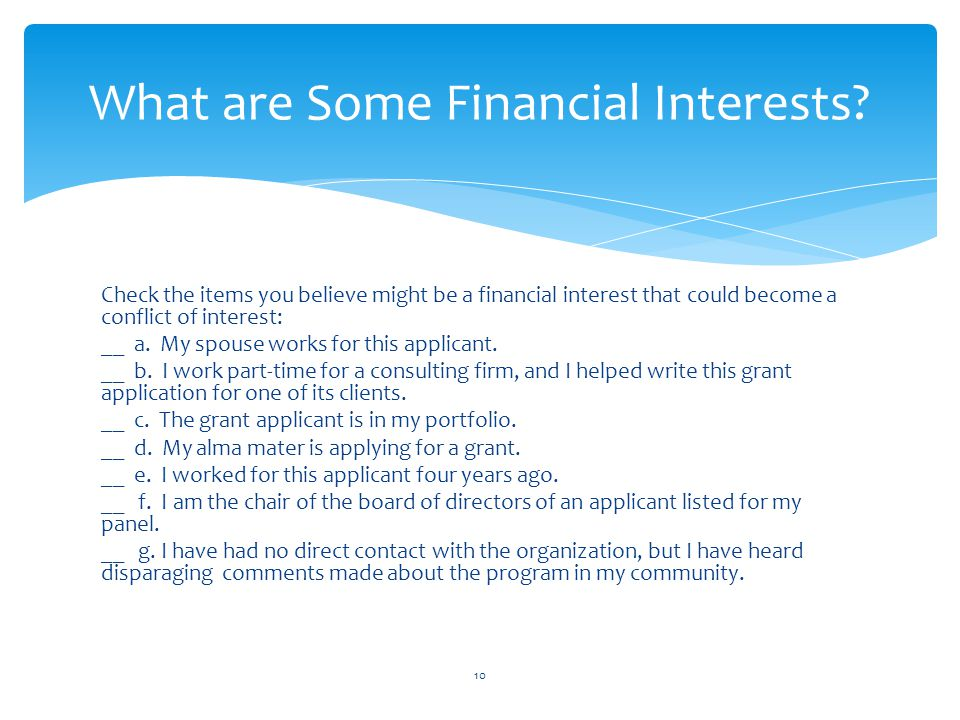 Check the items you believe might be a financial interest that could become a conflict of interest: __ a. My spouse works for this applicant. __ b. I