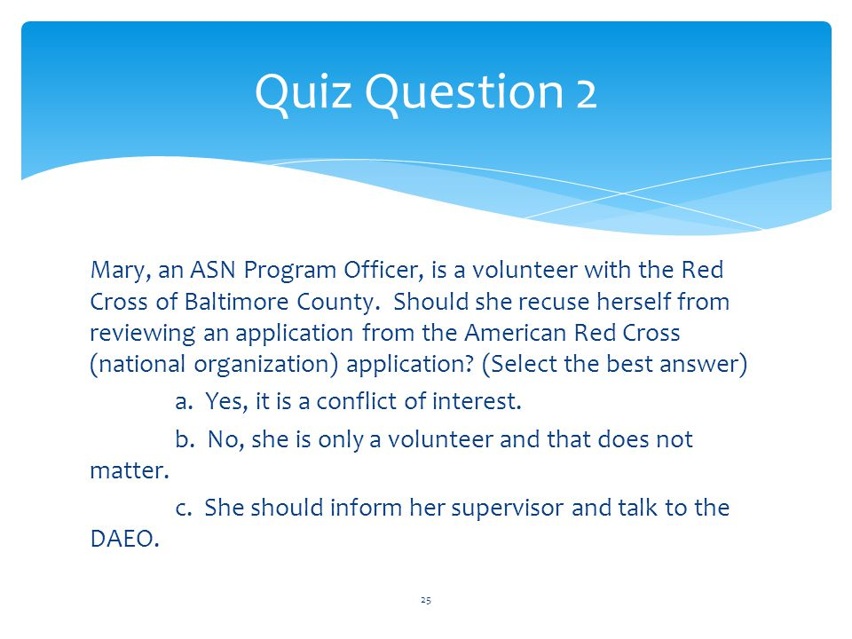 Mary, an ASN Program Officer, is a volunteer with the Red Cross of Baltimore County. Should she recuse herself from reviewing an application from the