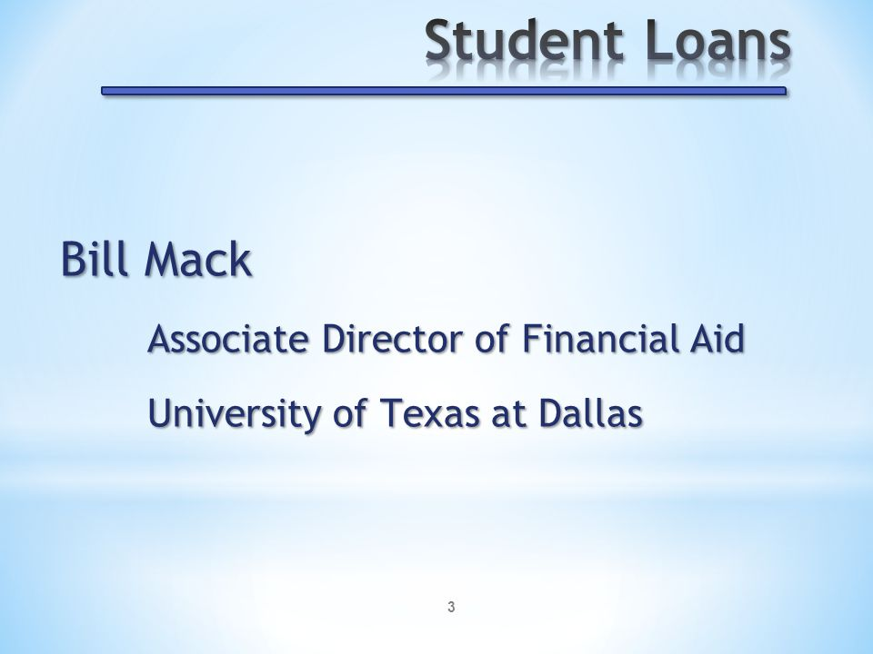 3 Bill Mack Associate Director of Financial Aid University of Texas at Dallas