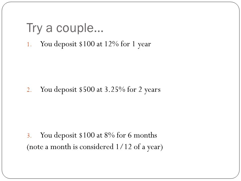 Compound Interest When you earn interest on both the principal (ie.