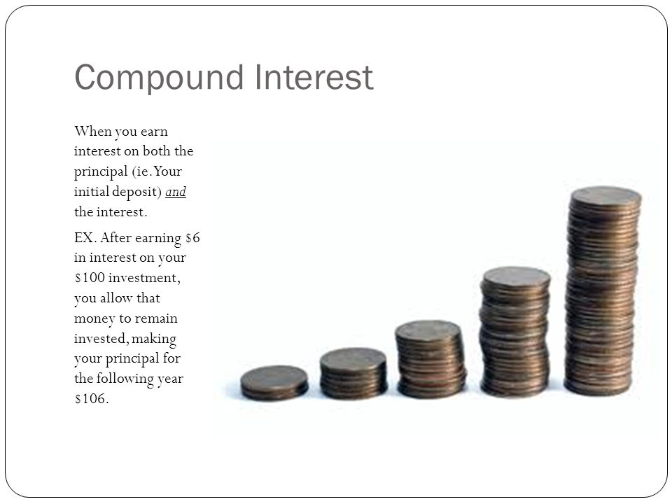Types of compounding Can be done Annually Semi annually Quarterly Monthly Daily Note: the more often your money compounds, the more interest you earn.