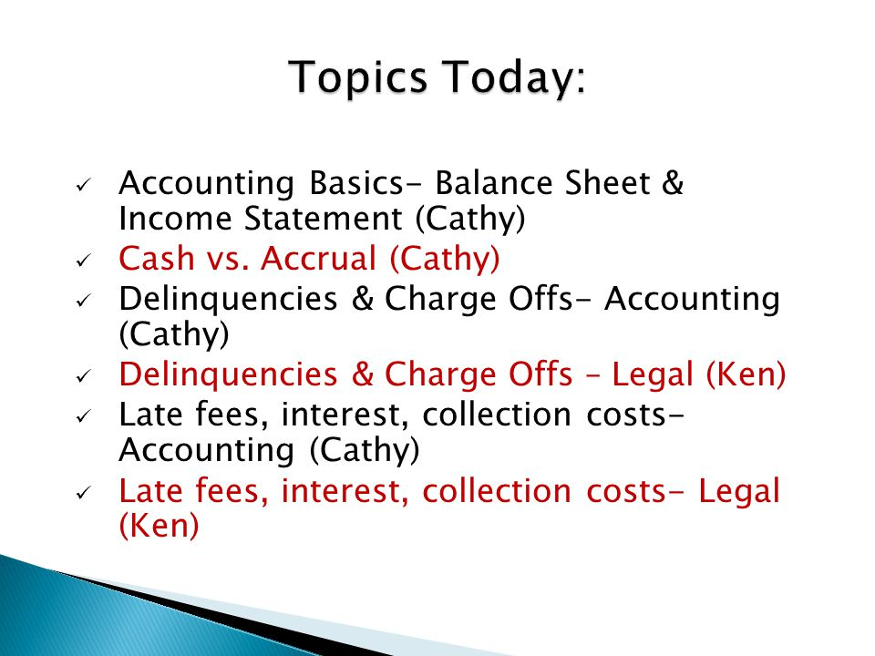 Balance Sheet Financial Position at a Point in Time (ie Dec 31, 2012)  Assets (What you OWN)  Liabilities (What you OWE)  Members' Equity (Net Worth, Fund Balance, Retained Earnings) Accounting Equation ◦ Assets MINUS Liabilities EQUALS Members' Equity ◦ Assets EQUAL Liabilities PLUS Members' Equity(Balance!)
