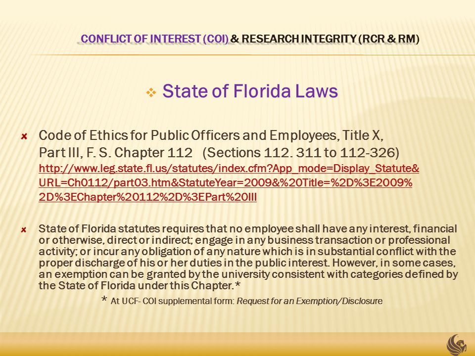 CONFLICT OF INTEREST (COI) & RESEARCH INTEGRITY (RCR & RM) CONFLICT OF INTEREST (COI) & RESEARCH INTEGRITY (RCR & RM)  State of Florida Laws Code of Ethics for Public Officers and Employees, Title X, Part III, F.