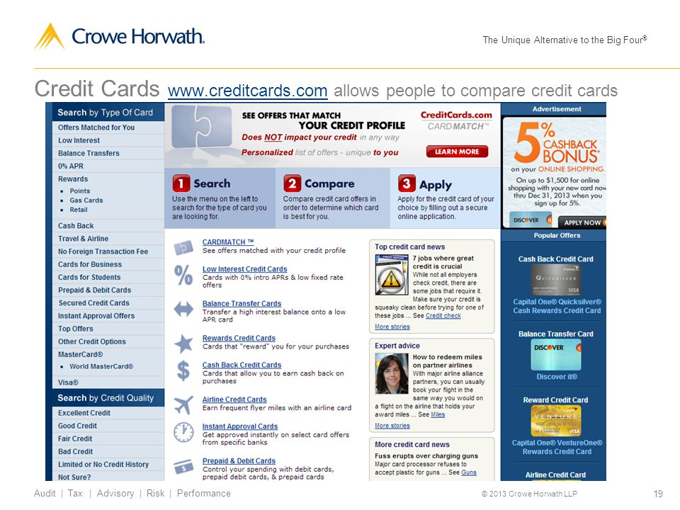 The Unique Alternative to the Big Four ® © 2013 Crowe Horwath LLP 19 Audit | Tax | Advisory | Risk | Performance Credit Cards www.creditcards.com allows people to compare credit cards www.creditcards.com