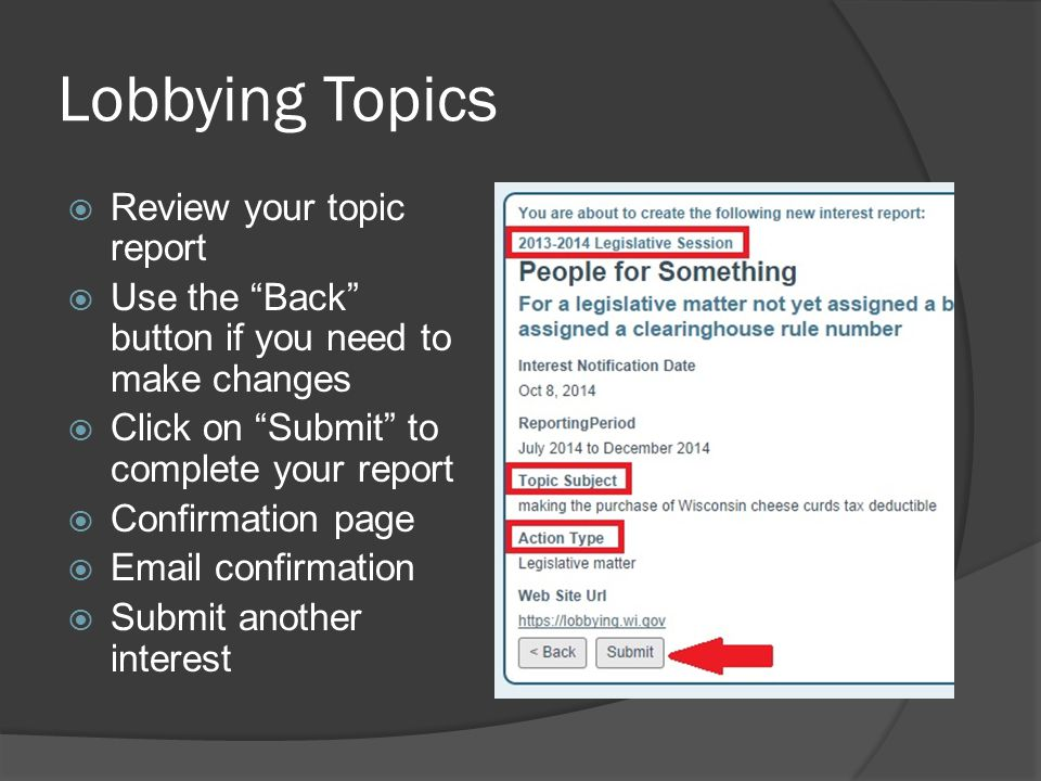 Lobbying Topics  Review your topic report  Use the Back button if you need to make changes  Click on Submit to complete your report  Confirmation page  Email confirmation  Submit another interest