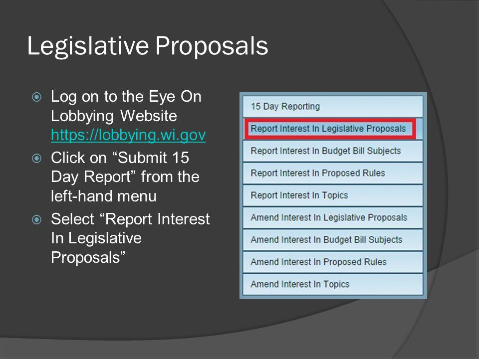 """Legislative Proposals  Log on to the Eye On Lobbying Website https://lobbying.wi.gov https://lobbying.wi.gov  Click on """"Submit 15 Day Report"""" from t"""