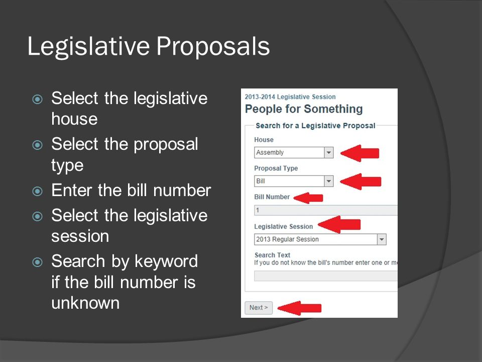 Legislative Proposals  Select the legislative house  Select the proposal type  Enter the bill number  Select the legislative session  Search by keyword if the bill number is unknown