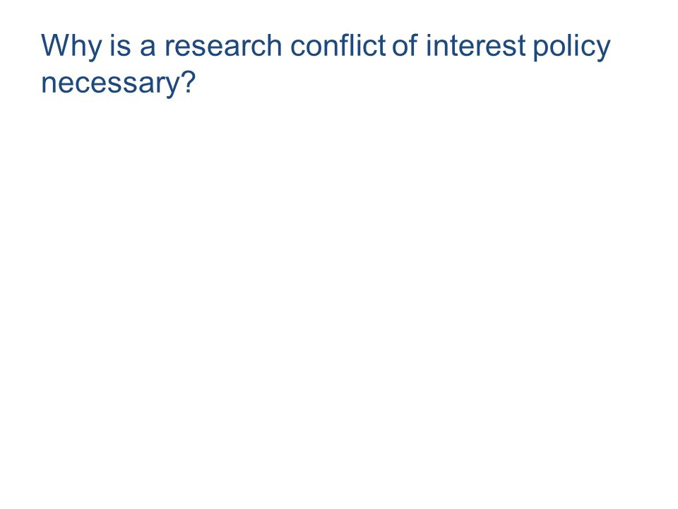 Why is a research conflict of interest policy necessary