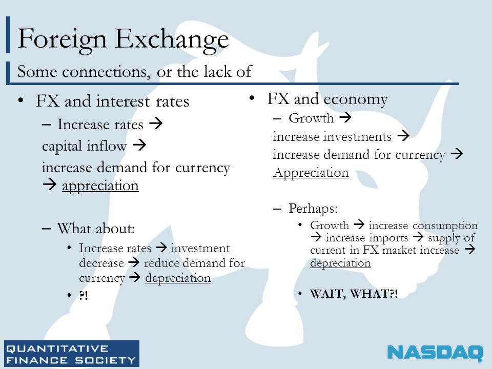 Foreign Exchange FX and interest rates – Increase rates  capital inflow  increase demand for currency  appreciation – What about: Increase rates  investment decrease  reduce demand for currency  depreciation ?.