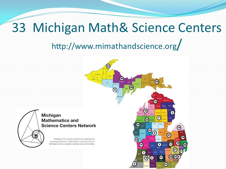 33 Michigan Math& Science Centers http://www.mimathandscience.org /