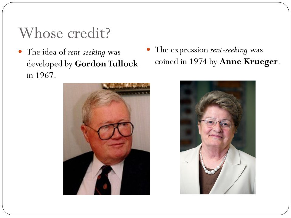 Whose credit. The idea of rent-seeking was developed by Gordon Tullock in 1967.