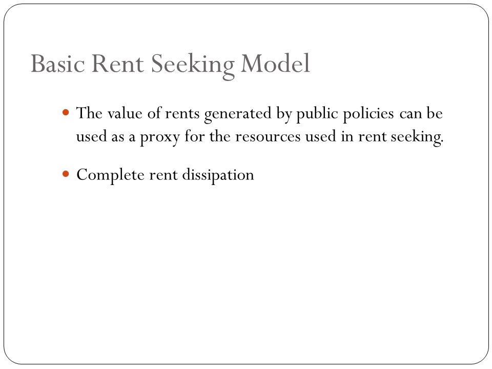 The value of rents generated by public policies can be used as a proxy for the resources used in rent seeking.