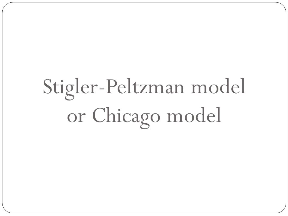 Stigler-Peltzman model or Chicago model