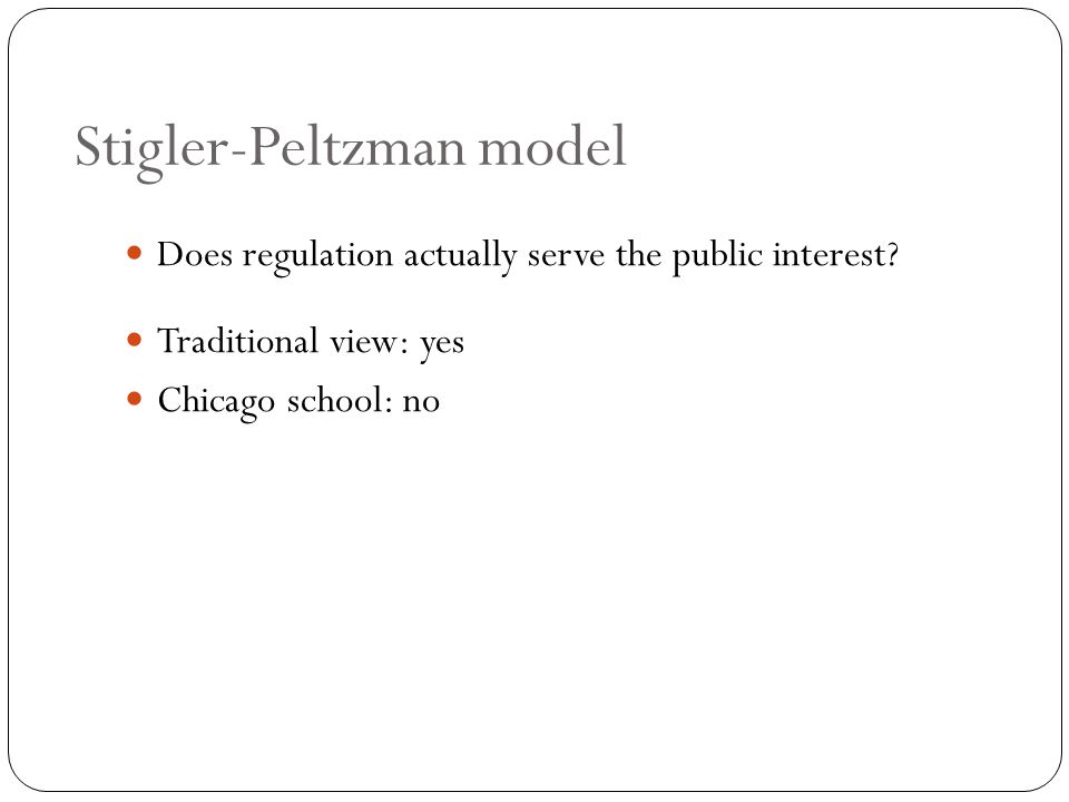 Stigler-Peltzman model Does regulation actually serve the public interest.