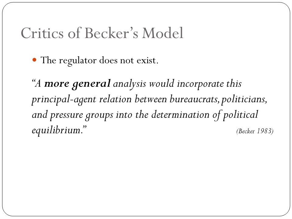 Critics of Becker's Model The regulator does not exist.