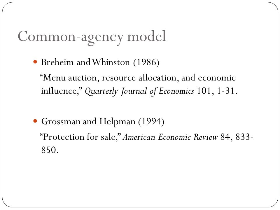 Common-agency model Breheim and Whinston (1986) Menu auction, resource allocation, and economic influence, Quarterly Journal of Economics 101, 1-31.