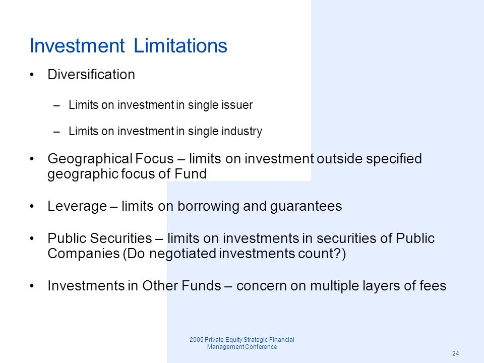 2005 Private Equity Strategic Financial Management Conference 25 Reinvestment of Capital Objective that at least 100% of capital commitments be invested in portfolio companies at least once (possibly not the case on account of management fees and expenses); some funds permit reinvestment in excess of 100% of capital Generally reinvest only returns of capital but not profits Ability to recall distributions for reinvestment Reinvestment only during Investment Period
