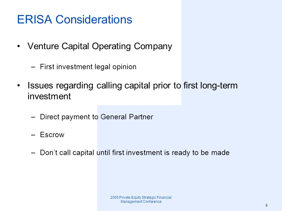 2005 Private Equity Strategic Financial Management Conference 9 Private Placement Memorandum Description of investment program –What differentiates management group from others –Special expertise or focus –Investment objective/management capacity tied to projected size of Fund Deal sourcing Investment Team –Cohesiveness –Responsibility for track record
