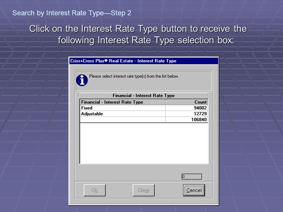 Click on the Interest Rate Type button to receive the following Interest Rate Type selection box: Search by Interest Rate Type—Step 2