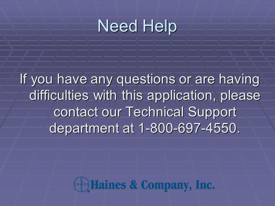 Need Help If you have any questions or are having difficulties with this application, please contact our Technical Support department at 1-800-697-4550.
