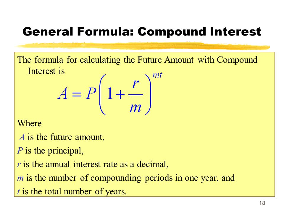 18 The formula for calculating the Future Amount with Compound Interest is Where A is the future amount, P is the principal, r is the annual interest