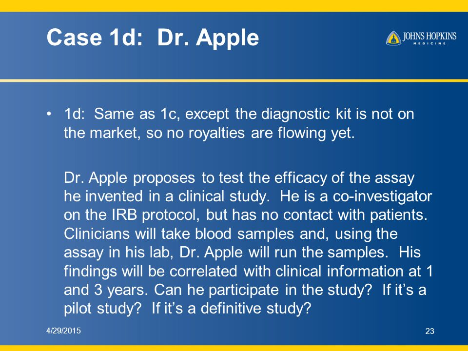Case 1d: Dr. Apple 1d: Same as 1c, except the diagnostic kit is not on the market, so no royalties are flowing yet. Dr. Apple proposes to test the eff