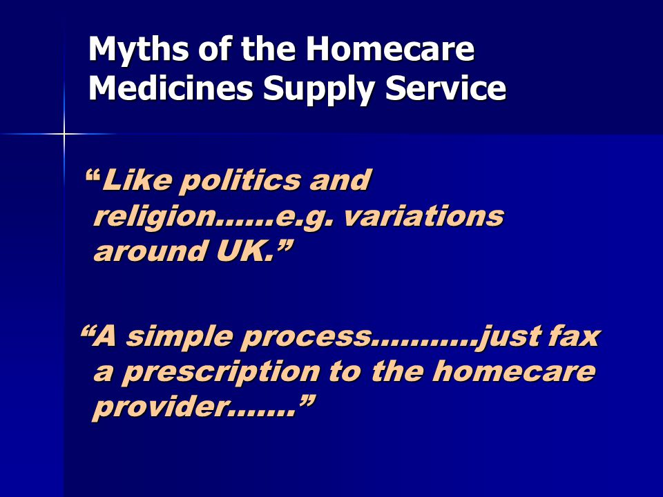 Summary Medicines Homecare Summary Medicines Homecare Significant benefits to stakeholdersSignificant benefits to stakeholders Significant risks – need to be managedSignificant risks – need to be managed Issues to be resolved in the marketIssues to be resolved in the market Undertaken robustly and efficiently will deliver effective and efficient patient careUndertaken robustly and efficiently will deliver effective and efficient patient care