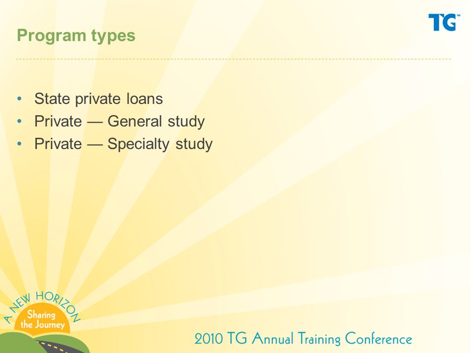 Program types State private loans Private — General study Private — Specialty study