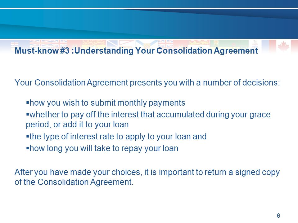 Your Consolidation Agreement presents you with a number of decisions:  how you wish to submit monthly payments  whether to pay off the interest that