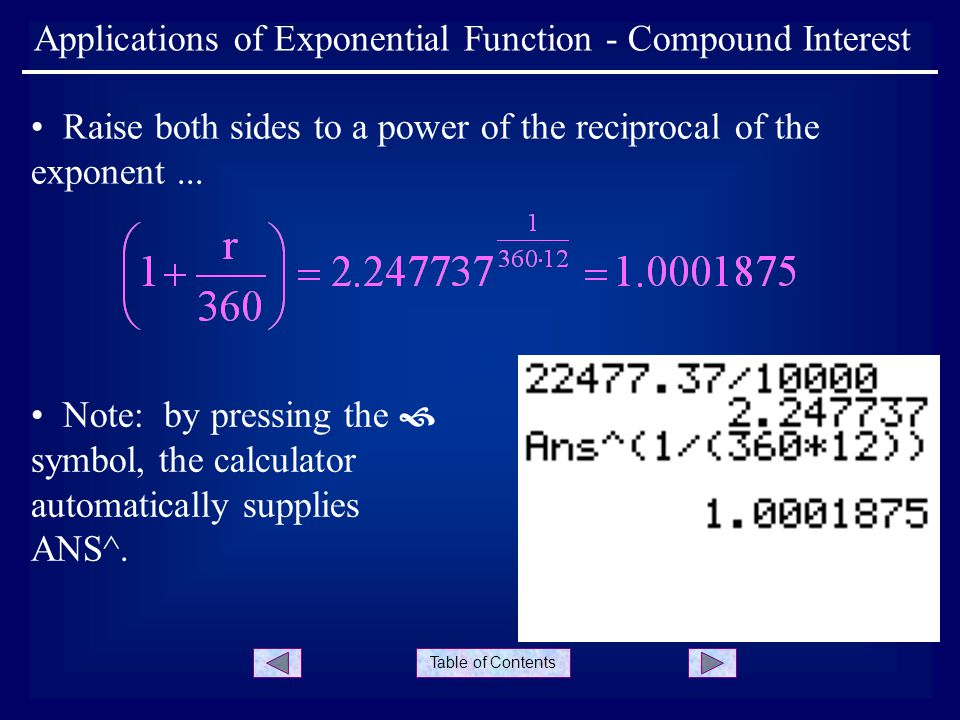 Table of Contents Applications of Exponential Function - Compound Interest Raise both sides to a power of the reciprocal of the exponent...
