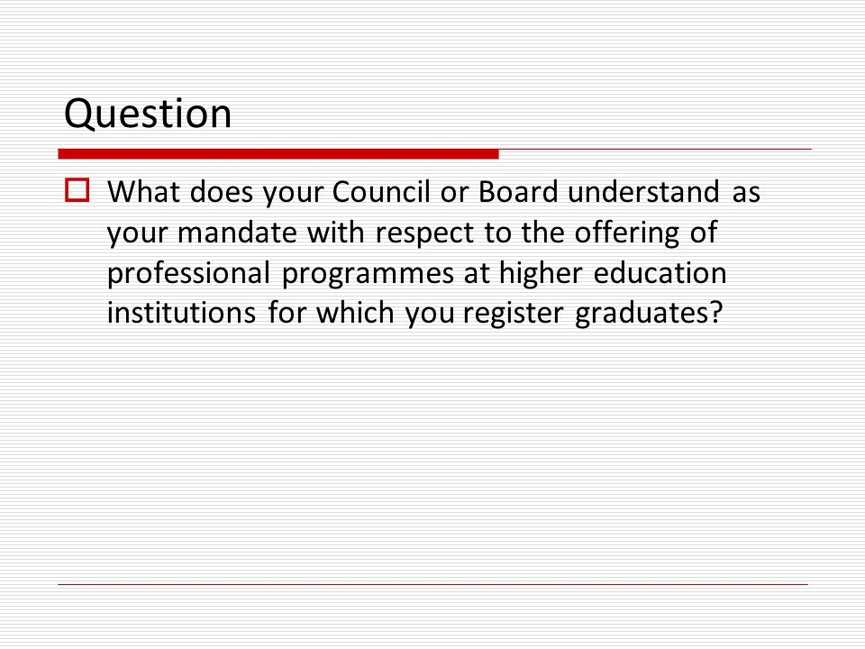 Question  What does your Council or Board understand as your mandate with respect to the offering of professional programmes at higher education inst