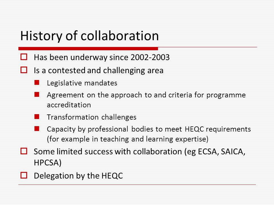 History of collaboration  Has been underway since 2002-2003  Is a contested and challenging area Legislative mandates Agreement on the approach to a