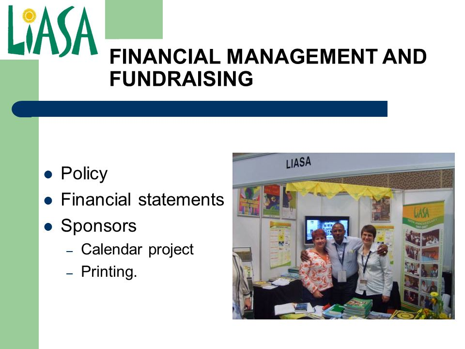FINANCIAL MANAGEMENT AND FUNDRAISING Policy Financial statements Sponsors – Calendar project – Printing.