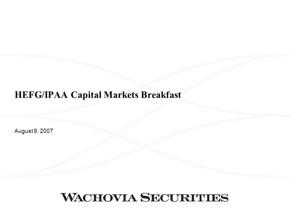 HEFG/IPAA Capital Markets Breakfast August 9, 2007